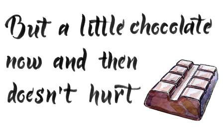 But a little chocolate now and then doesnt hurt, calligraphy and watercolor vector illustration of chocolate bar