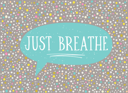 Card in a minimal style with lettering and speech bubble, vector templates. Just breathe.