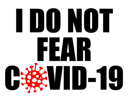 I Do Not Fear COVID-19 sign with illustration of a red coronavirus SARS-CoV-S instead of O for people who consider pandemic as not so severe