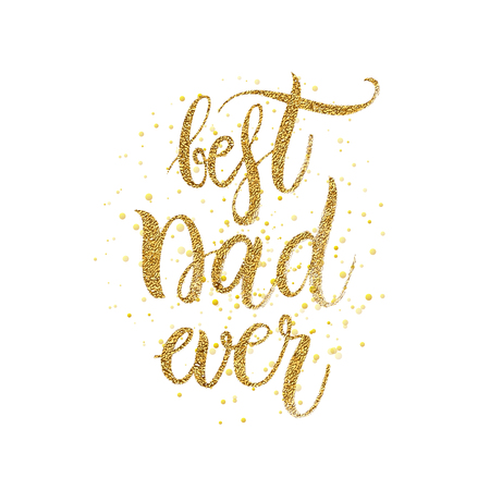 best dad: Best dad ever text - gold glitter lettering with golden spray Illustration
