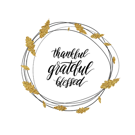 Happy Thanksgiving day card, grateful, blessed, thankful text in autumn gold shiny wreath of leaves, calligraphic inscription, hand painted vector illustration for greeting card, invitation, poster