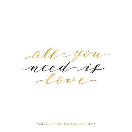 All you need is love - gold text isolated on white background, hand painted love quote, golden vector valentines day lettering for greeting card, invitation, wedding, handwritten calligraphy