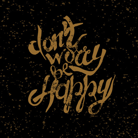 battered: Hand lettering with text -  do not worry be happy.Grunge effect Illustration
