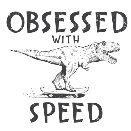 Obsessed with speed.Tyrannosaur rides on skateboard.Prints design for t-shirts.Vector image