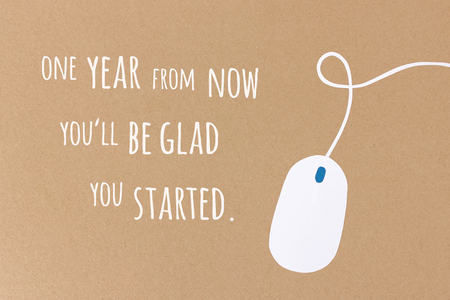 glad: One year from now youll be glad you started - motivational quote