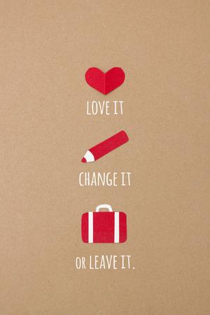 Love it, change it or leave it.