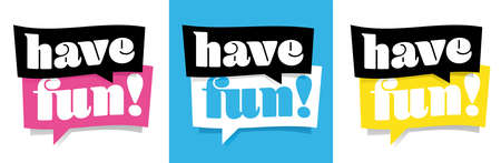 Have fun! on speech bubble