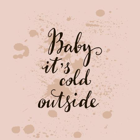 Vintage lettering, Baby it's cold outside. Vector illustration.