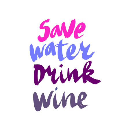 Save water drink vine.Vector  illustration of hand drawn  inscriptions.