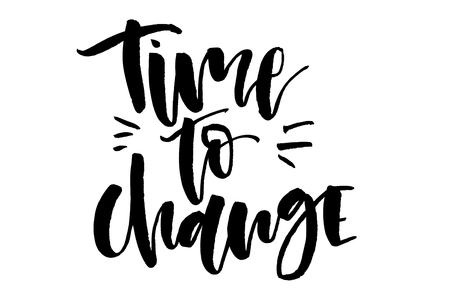 Time to change. Handwritten text, modern calligraphy. Inspirational quote. Isolated on white