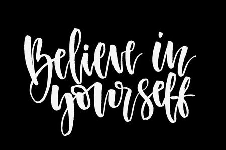 Believe in yourself. White inscription on a black background. Handwritten text. Modern calligraphy. Inspirational quote.