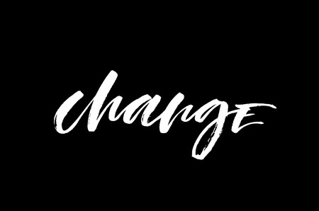 Change. White inscription on a black background. Handwritten text. Modern calligraphy. Inspirational quote.