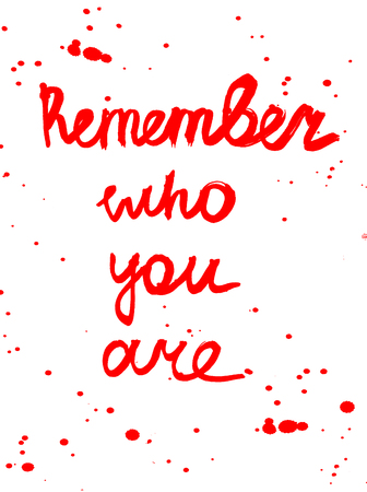 Quote  remember who you are. Red on white