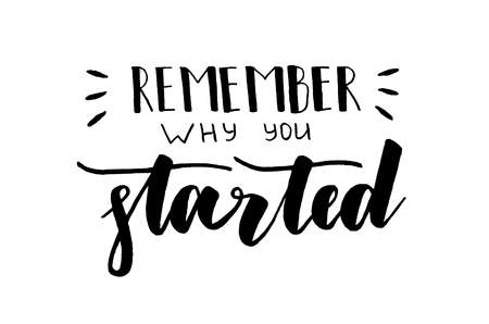 Remember why you started. Handwritten text. Modern calligraphy. Inspirational quote. Isolated on white Imagens