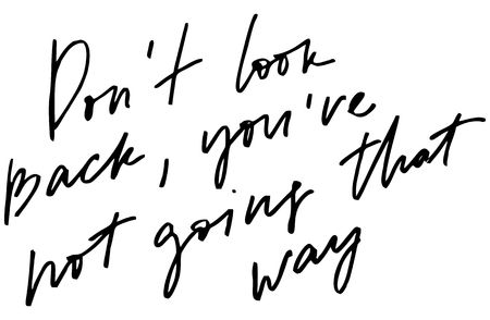 Dont look back, youre not going that way. Handwritten text. Modern calligraphy. Inspirational quote. Isolated on white