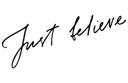 Just believe. Handwritten text. Modern calligraphy. Inspirational quote. Isolated on white Stok Fotoğraf