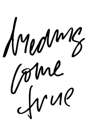 Dreams come true. Handwritten text. Modern calligraphy. Inspirational quote. Isolated on white