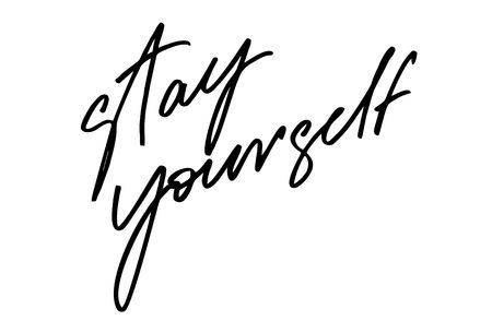 Stay yourself. Handwritten text. Modern calligraphy. Inspirational quote. Isolated on white