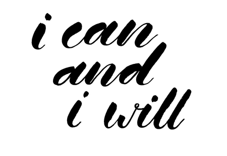 I can and I will. Handwritten text. Modern calligraphy. Inspirational quote. Isolated on white