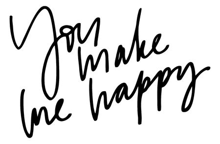 You make me happy. Handwritten text. Modern calligraphy. Inspirational quote. Isolated on white