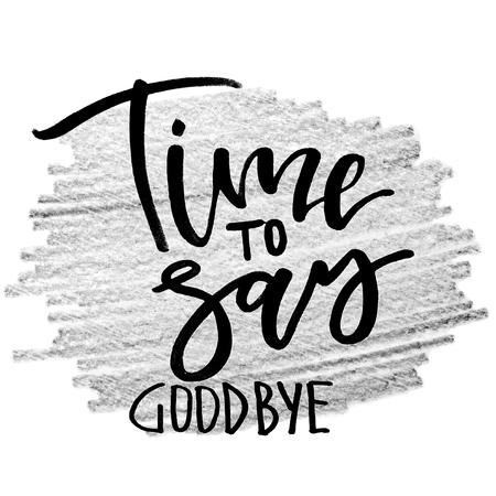 Time to say goodbye. Handwritten text, modern calligraphy. Inspirational quote. Grey background Banco de Imagens
