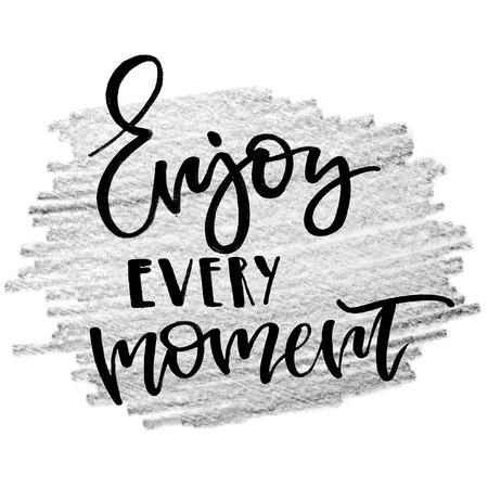 Enjoy every moment. Handwritten text, modern calligraphy. Inspirational quote. Grey background