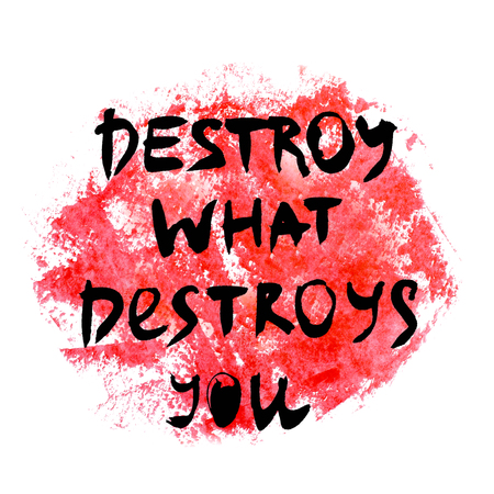 Destroy what destroys you. Handwritten text. Modern calligraphy. Inspirational quote. Abstract red watercolor on white background Banco de Imagens