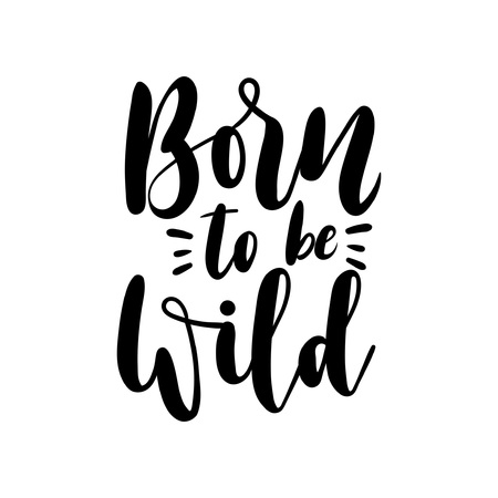 Born to be wild inspirational quote for card. Design for t-shirt and prints.
