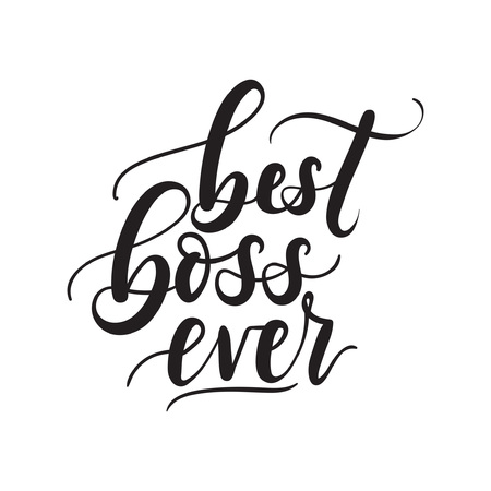 Best boss ever lettering card. Modern calligraphy isolated on white background for Boss's Day. Hand drawn vector lettering. Print for poster, card, mug etc. Ilustração