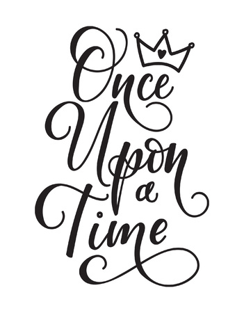 Once upon a time. Lettering fairy tale girl motivational and inspirational quote. Golden calligraphy inscription with crown. Poster design for princess party, cards, invitations. Vector illustration Illustration