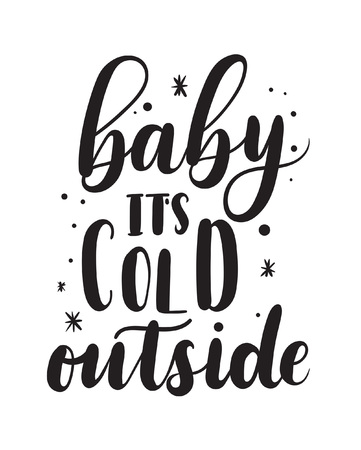 Baby its cold outside romantic lettering. Winter calligraphy quote. Hand drawn inspirational phrase. Modern lettering art for poster, greeting card, t-shirt. Illustration