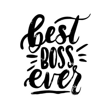 Best boss ever lettering card. Modern calligraphy isolated on white background for Boss's Day. Hand drawn vector lettering. Print for poster, card, mug etc. Illustration