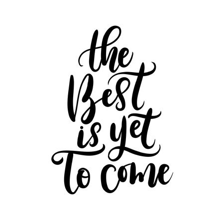 Il meglio deve ancora venire. Calligrafia di vettore disegnato a mano Preventivo motivazionale e di ispirazione, stampa.