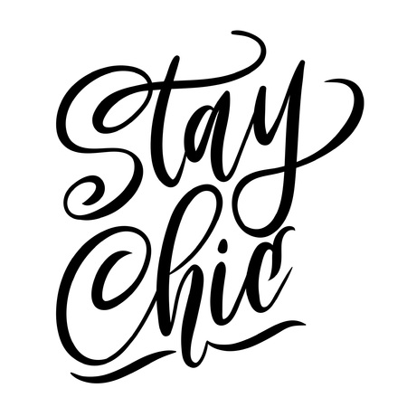 Stay chic lettering quote.Modern feminism quote isolated on white background. Hand drawn inspirational phrase. Modern lettering art for poster, greeting card, t-shirt. Illustration