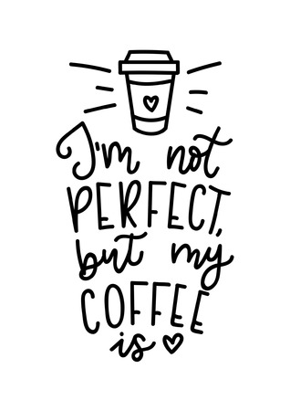 I'm not perfect but my coffee is lettering inscription. Coffee cup isolated on white background.Hand drawn coffee inspirational phrase.Modern lettering for poster, greeting card, t-shirt, fast-food Banco de Imagens - 90064382