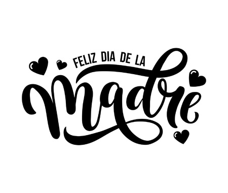 Feliz Dia De La Madre. Mother Day greeting card in Spanish. Hand drawn lettering illustration for greeting card, festive poster etc.