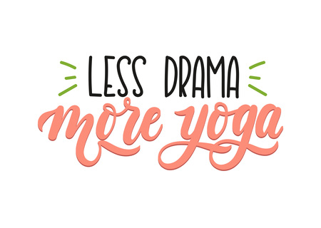 Less drama more yoga quote. Hand drawn brush calligraphy. Yoga inspirational Poster. Vector design for gym, textile, posters