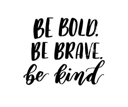 Seien Sie mutig, seien Sie mutig, seien Sie die nette Bürstenbeschriftungsaufschrift, die auf weißem Hintergrund lokalisiert wird. Inspirierende Schrift Zitat. Moderne Kalligraphie für Grußkarten oder Poster. Vektor-illustration Vektorgrafik