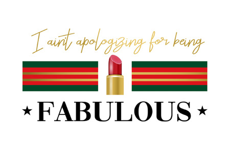 I aint apologizing for being fabulous slogan with green and red stripes and lipstick. Vector print isolated on white background.