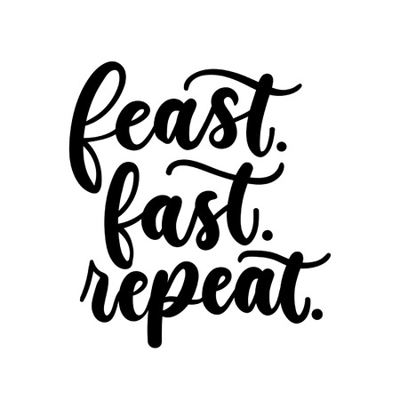Feast fast repeat inspirarional lettering inscription isolated on white background. Fasting motivational quote for prints, flyers, blogs etc. Illustration