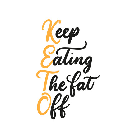 Keep eating the fat off Keto inspirarional lettering inscription isolated on white background. Fasting motivational quote for prints, flyers, blogs etc.