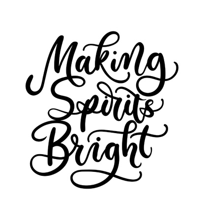 Making Spirits bright lettering card. Hand drawn inspirational Christmas quote. Winter greeting card. Motivational print for invitation cards, brochures, poster, t-shirts, mugs.