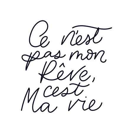 Inspirational lettering quote in french means its not my dream, its my life: Cest ne pas mon rêve, cest ma vie. Motivational poster design.