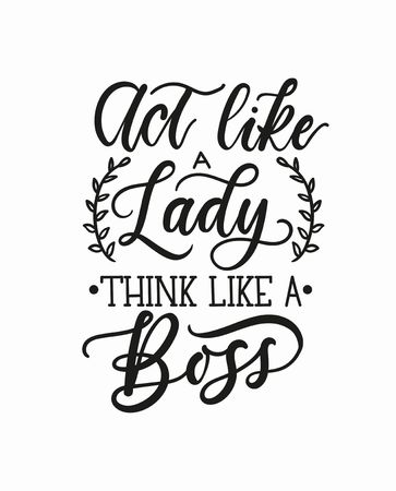 Act like a lady think like a boss inspirational card with lettering. Girl boss motivational vector poster.