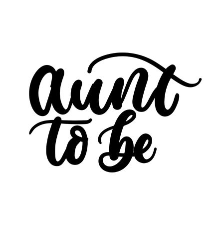 Aunt to be inspirational lettering inscription. Vector print for baby shower invitation,t-shirts, poster, textile etc.