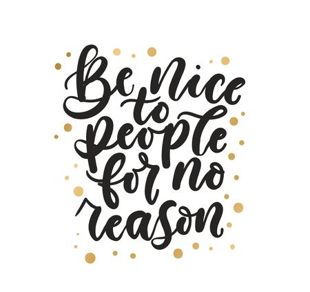 Be nice to people for no reason inspirational lettering with golden confetti. Vector motivational illustration