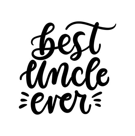 Best uncle ever inspirational lettering inscription. Vector print for baby shower invitation,t-shirts, poster, textile etc.