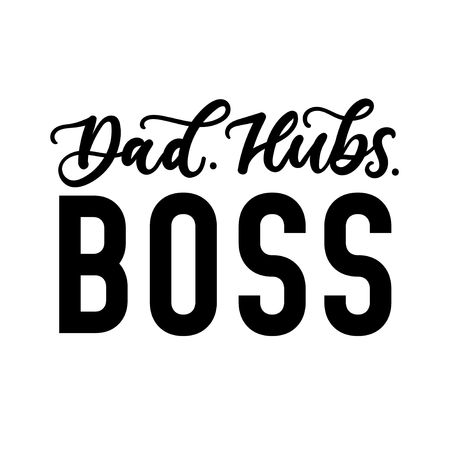Dad hubs boss inspirational and motivational card. Vector lettering illustration for Fathers day, Bosss day or Valentines day for men. Vector illustration