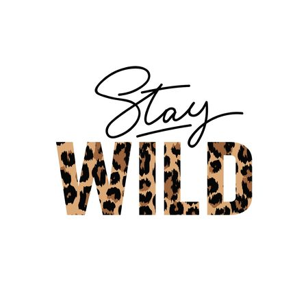 Stay wild illustration with lettering and leopard print. Inspirational and motivational quote for prints, textiles etc