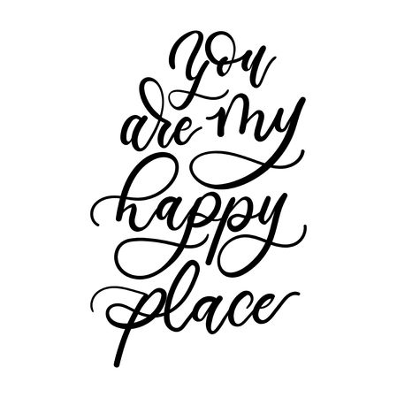 You are my happy place inspirational lettering inscription. Lettering motivational quote for greeting cards, posters etc Ilustrace